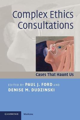 Complex Ethics Consultations by Paul J. Ford