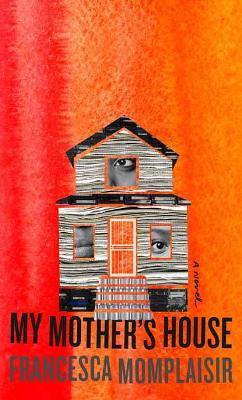 My Mother's House: A novel by Francesca Momplaisir
