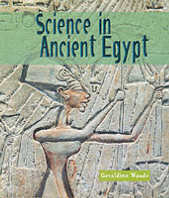 Science in Ancient Egypt by Geraldine Woods