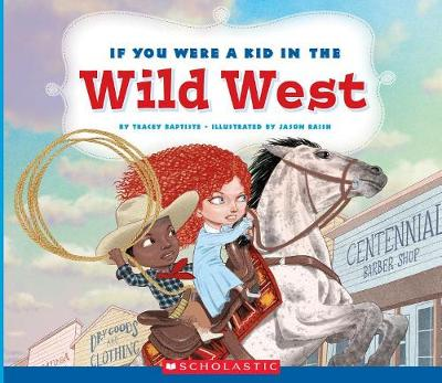 If You Were a Kid in the Wild West by Tracey Baptiste