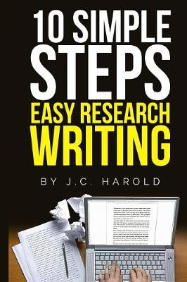 10 Simple Steps ... Easy Research Writing by J C Harold