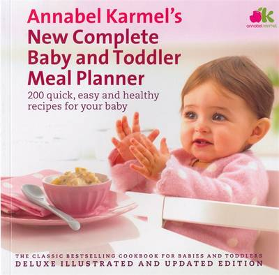 New Complete Baby and Toddler Meal Planner: 200 Quick, Easy and Healthy Recipes for Your Baby by Annabel Karmel