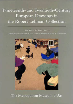 The The Robert Lehman Collection at the Metropolitan Museum of Art The Robert Lehman Collection at the Metropolitan Museum of Art, Volume IX Nineteenth and Twentieth Century European Drawings v. 9 by Richard R. Brettell