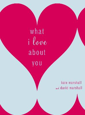 What I Love About You by David Marshall