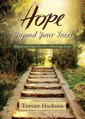 Hope Beyond Your Tears by Trevor Hudson