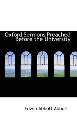 Oxford Sermons Preached Before the University by Edwin Abbott Abbott