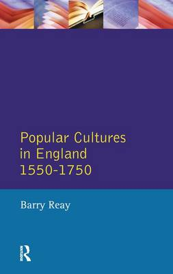 Popular Cultures in England 1550-1750 by Barry Reay