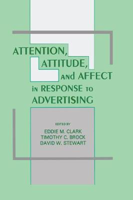 Attention, Attitude, and Affect in Response to Advertising by Timothy C. Brock
