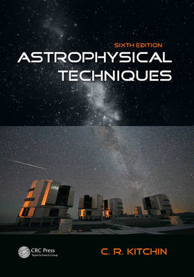 Astrophysical Techniques, Sixth Edition by C. R. Kitchin