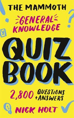 The Mammoth General Knowledge Quiz Book: 2,800 Questions and Answers by Nick Holt