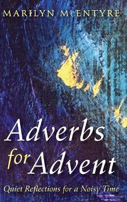 Adverbs for Advent by Marilyn McEntyre
