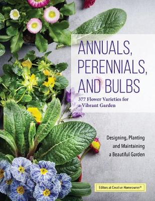 Annuals, Perennials, and Bulbs by Editors of Creative Homeowner