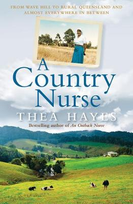 A Country Nurse: From Wave Hill to Rural Queensland and Almost Everywhere in Between by Thea Hayes
