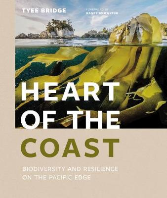 Heart of the Coast: Biodiversity and Resilience on the Pacific Edge by Tyee Bridge