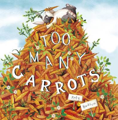 Too Many Carrots by Katy Hudson