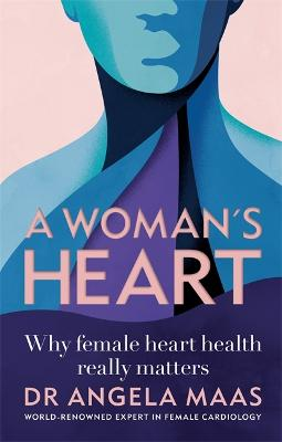 A Woman's Heart: Why female heart health really matters by Professor Angela Maas