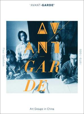'Avant-grade' Art Groups in China, 1979-1989 by Paul Gladston