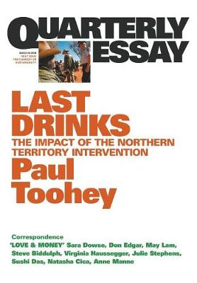 Last Drinks: The Impact of the Northern Territory Intervention: Quarterly Essay 30 by Paul Toohey