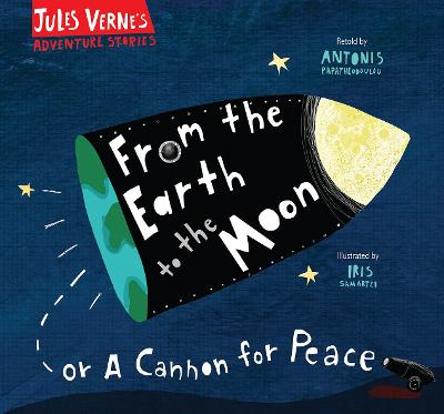 From the Earth to the Moon: Or A Cannon for Peace by Antonis Papatheodoulou