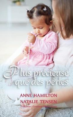Plus precieuse que des perles: La benediction d'une mere et la faveur de Dieu envers les femmes by Anne Hamilton