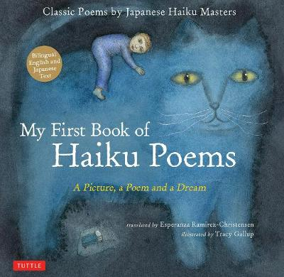 My First Book of Haiku Poems: A Picture, a Poem and a Dream; Classic Poems by Japanese Haiku Masters: Bilingual English and Japanese text by Esperanza Ramirez-Christensen