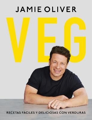 Veg. Recetas faciles y deliciosas con verduras / Veg: Easy & Delicious Meals for Everyone by Jamie Oliver