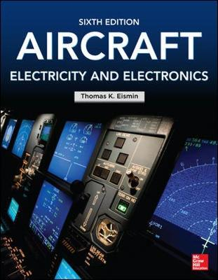 Aircraft Electricity and Electronics, Sixth Edition by Thomas Eismin
