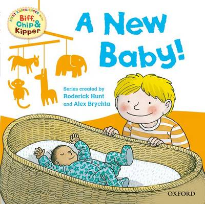 Oxford Reading Tree Read With Biff, Chip, and Kipper: First Experiences: A New Baby! by Rod Hunt