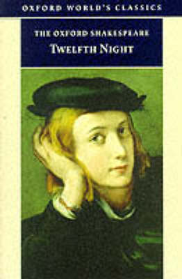 The Oxford Shakespeare: Twelfth Night (or What You Will) by William Shakespeare