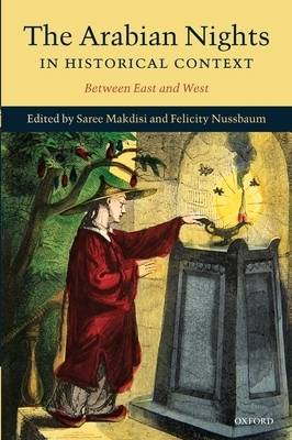 The Arabian Nights in Historical Context: Between East and West by Saree Makdisi