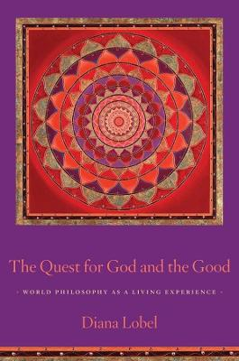 The Quest for God and the Good: World Philosophy as a Living Experience by Diana Lobel