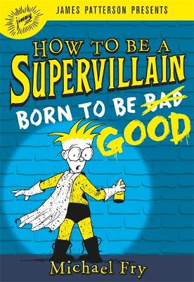 How to Be a Supervillain: Born to Be Good by Michael Fry