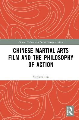 Chinese Martial Arts Film and the Philosophy of Action book