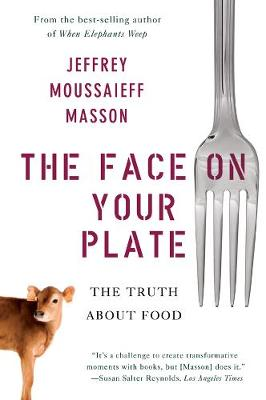 The Face on Your Plate by Jeffrey Moussaieff Masson