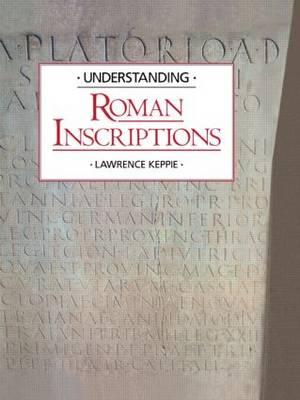 Understanding Roman Inscriptions by Lawrence Keppie
