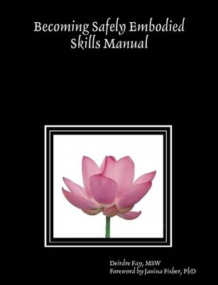 Becoming Safely Embodied Skills Manual by PhD, Foreword by Janina Fisher