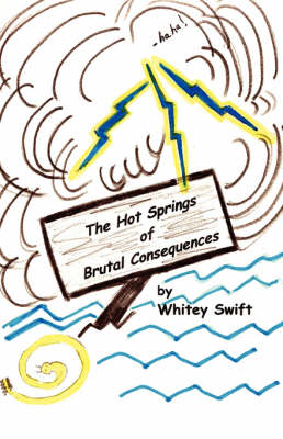 The Hot Springs of Brutal Consequences by Whitey Swift