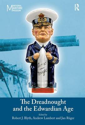The Dreadnought and the Edwardian Age by Professor Andrew D. Lambert