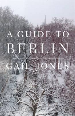 Guide to Berlin, A by Gail Jones
