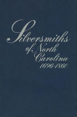 Silversmiths of North Carolina, 1696-1860 by Mary Reynolds Peacock
