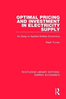 Optimal Pricing and Investment in Electricity Supply: An Esay in Applied Welfare Economics by Ralph Turvey