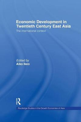 Economic Development in Twentieth-Century East Asia by Aiko Ikeo