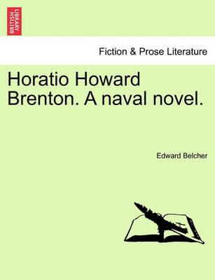 Horatio Howard Brenton. a Naval Novel. by Edward Belcher