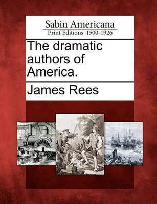 The Dramatic Authors of America. by James Rees