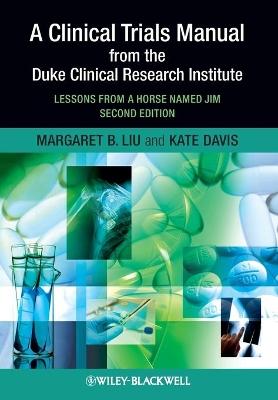 A Clinical Trials Manual From The Duke Clinical Research Institute by Margaret Liu