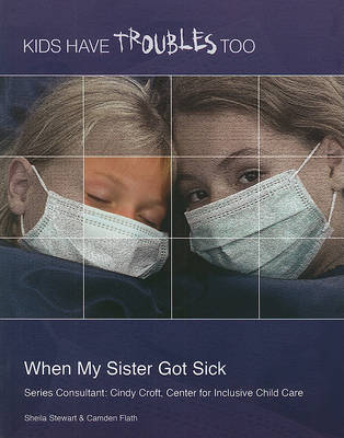When My Sister Got Sick: Illness by Sheila Stewart