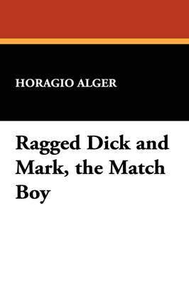 Ragged Dick and Mark, the Match Boy by Horatio Alger