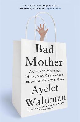 Bad Mother by Ayelet Waldman