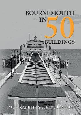 Bournemouth in 50 Buildings by Paul Rabbitts