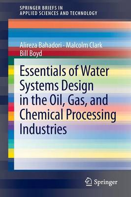 Essentials of Water Systems Design in the Oil, Gas, and Chemical Processing Industries by Alireza Bahadori